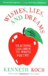 Wishes, Lies, and Dreams: Teaching Children to Write Poetry - Kenneth Koch, Ron Padgett