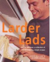 Larder Lads: Just For the Boys, a Collection of Mouthwatering, Simple Recipes - Louise Holland, Roberta Moore