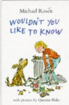 Wouldn't You Like to Know - Michael Rosen, Quentin Blake