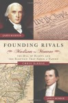 Founding Rivals: Madison vs. Monroe, The Bill of Rights, and The Election that Saved a Nation - Chris DeRose