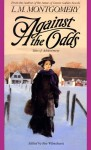 Against the Odds: Tales of Achievement - L.M. Montgomery, Rea Wilmshurst