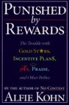 Punished By Rewards: The Trouble with Gold Stars, Incentive Plans, A's, Praise and Other Bribes - Alfie Kohn
