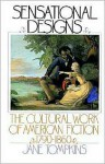 Sensational Designs: The Cultural Work of American Fiction, 1790-1860 - Jane Tompkins