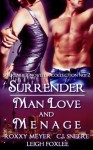 Surrender: Man Love and Menage - Roxxy Meyer, C.J. Sneere, Leigh Foxlee