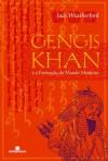 Gengis Khan e a Formação do Mundo Moderno - Jack Weatherford, Jorge Ritter