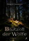 Blutzoll der Wölfe Band 1 - Alegra Cassano