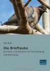 Die Brieftaube: Ein Hand- und Lehrbuch für ihre Zuechtung und Abrichtung (German Edition) - Karl Russ