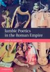 Iambic Poetics in the Roman Empire - Tom Hawkins