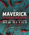 The Maverick Cookbook: Iconic Recipes & Tales from New Mexico - Lynn Cline, Guy Ambrosino