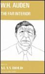 W. H. Auden: The Far Interior - Alan Norman Bold
