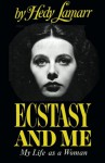 Ecstasy and Me My Life as a Woman - Hedy Lamarr, Dr. Philip Lambert, J. Lewis Bruce M.D., Sam Sloan