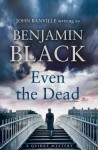 Even the Dead: A Quirke Mystery by Benjamin Black (2015-07-29) - Benjamin Black;