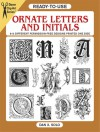 Ready-to-Use Ornate Letters and Initials: 813 Different Copyright-Free Designs Printed One Side - Dan X. Solo