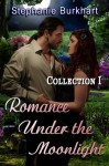 Romance Under the Moonlight: Collection I - Stephanie Burkhart
