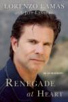 Renegade at Heart: An Autobiography - Lorenzo Lamas, Jeff Lenburg