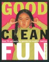 Good Clean Fun: Over 70 Seriously Fun Games for Creative Families - Cynthia MacGregor