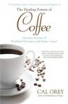 The Healing Powers of Coffee - Cal Orey
