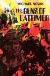 Guns of Lattimer: The True Story of a Massacre and a Trial 8/1897-3/1898 - Michael Novak