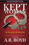 Kept Woman: In the grips of obsession - A. R. Boyd