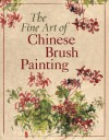 The Fine Art of Chinese Brush Painting - Sterling Publishing Company, Inc., Sterling Publishing Company, Inc.