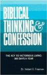 Biblical Thinking & Confession: The Key to Victorious Living 365 Days a Year - Hobart E. Freeman