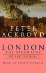 London: The Biography, Fire and Pestilence - Peter Ackroyd, Simon Callow, Random House AudioBooks
