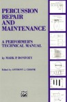 Percussion Repair and Maintenance: A Performer's Technical Manual - Mark P. Bonfoey, Anthony J. Cirone