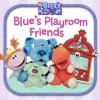 Blue's Playroom Friends - Kate Telfeyan, Aviva Presby