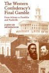 The Western Confederacy's Final Gamble: From Atlanta to Franklin to Nashville - James Lee McDonough