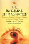 The Influence of Imagination: Essays on Science Fiction and Fantasy as Agents of Social Change - Lee Easton