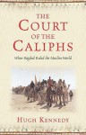 The Court of the Caliphs - Hugh Kennedy