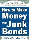 How to Make Money with Junk Bonds - Robert Levine