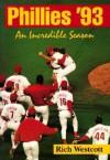 Phillies '93: An Incredible Season - Rich Westcott