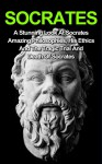 Socrates: A Stunning Look At Socrates Amazing Philosophies, His Ethics And The Tragic Trial And Death Of Socrates: Socrates Series And Socrates Books (Socrates ... Socrates Apology, Socrates Way,) - Paula Berrigan