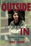 From the Outside Looking in: Short Stories for Lds Teenagers - Chris Crowe