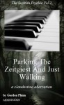 Parking The Zeitgeist And Just Walking - a clandestine aberration (The Scottish Psychic Vol.2) - Gordon Phinn