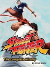 Street Fighter: The Complete History - Chris Carle