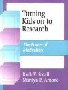 Turning Kids on to Research: The Power of Motivation (Information Literacy Series) - Marilyn P. Arnone, Ruth V. Small