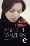 Die Spiegeltänzerin (German Edition) - Ines Thorn