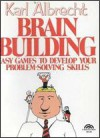 Brain Building: Easy Games to Develop Your Problem-Solving Skills - Karl Albrecht