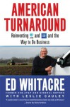 American Turnaround: Reinventing AT&T and GM and the Way We Do Business in the USA - Edward Whitacre, Leslie Cauley