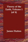 Theory Of The Earth, Volume 1 (Of 4) - James Hutton