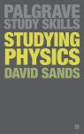 Studying Physics (Palgrave Study Guides) - David Sands