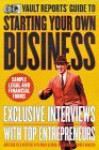 The Vault Reports Guide to Starting Your Own Business - Vault.Com Inc, Samer Hamadeh, H.S. Hamadeh