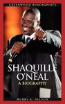 Shaquille O'Neal: A Biography - Murry Nelson