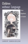Children Without Language: From Dysphasia to Autism - Laurent Danon-Boileau