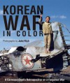 Korean War in Color: A Correspondent's Retrospective on a Forgotten War - John Rich, Lee Jin-hyuk