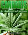 Cannabis: How to Grow, Consume & Benefit from Marijuana (Marijuana, Cannabis, Grow Lights, Hydroponics) - Mary Jane