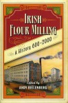Irish Flour-Milling: A Thousand Year History - Andy Bielenberg