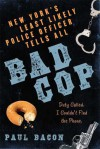 Bad Cop: New York's Least Likely Police Officer Tells All - Paul Bacon